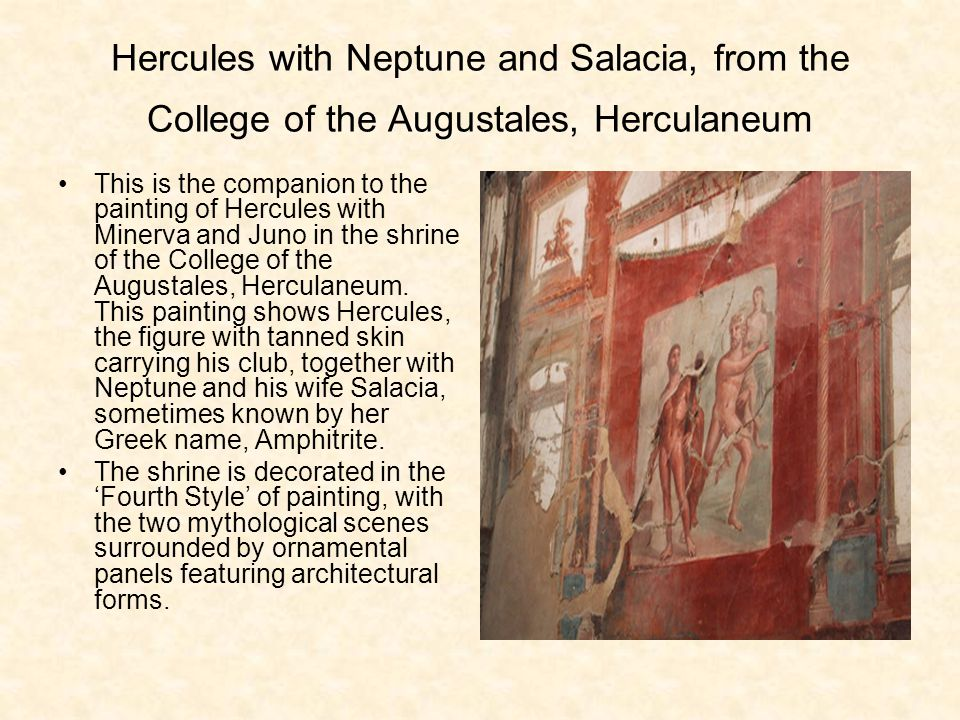 Hercules with Neptune and Salacia, from the College of the Augustales, Herculaneum This is the companion to the painting of Hercules with Minerva and Juno in the shrine of the College of the Augustales, Herculaneum.