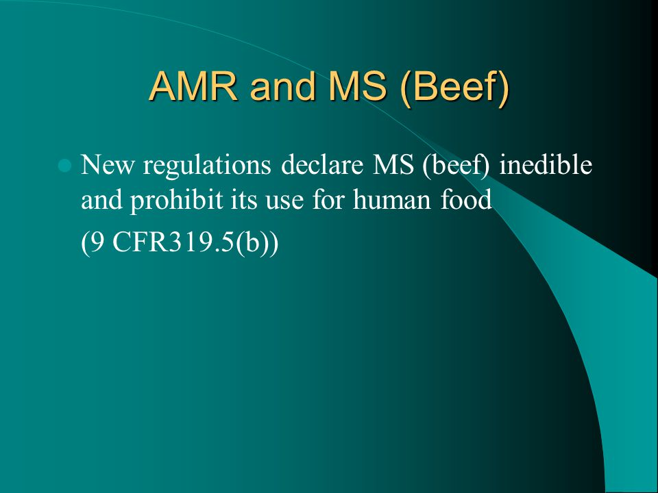 AMR and MS (Beef) New regulations declare MS (beef) inedible and prohibit its use for human food (9 CFR319.5(b))