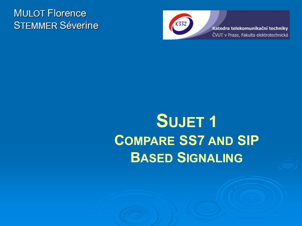 M ULOT Florence S TEMMER Séverine S UJET 1 C OMPARE SS7 AND SIP B ASED S IGNALING