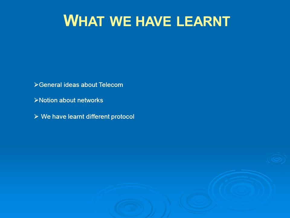  General ideas about Telecom  Notion about networks  We have learnt different protocol W HAT WE HAVE LEARNT