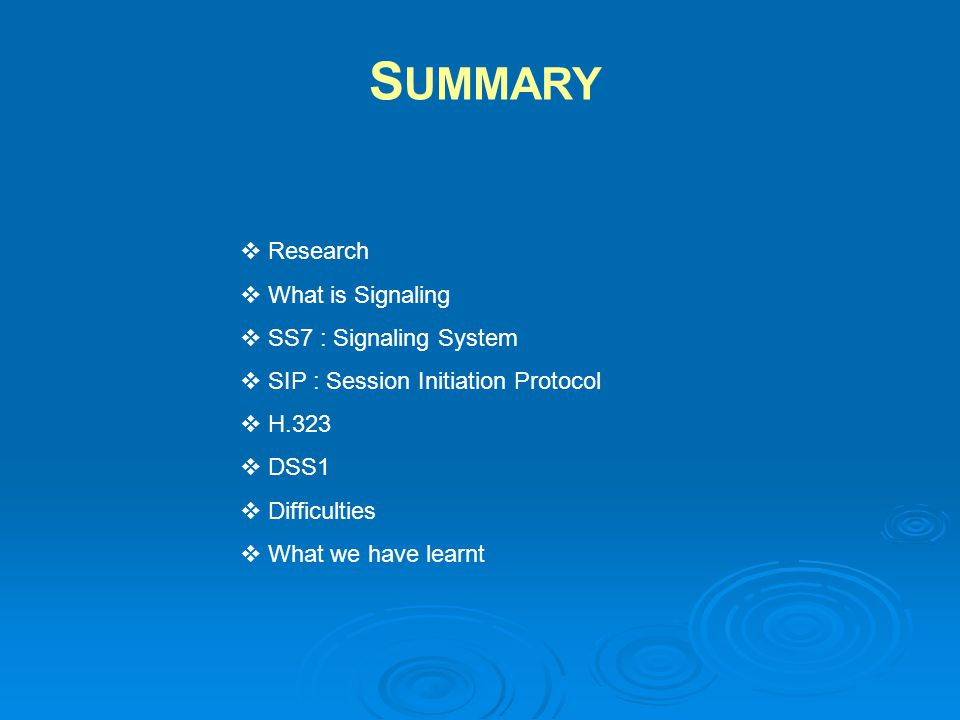S UMMARY  Research  What is Signaling  SS7 : Signaling System  SIP : Session Initiation Protocol  H.323  DSS1  Difficulties  What we have lear