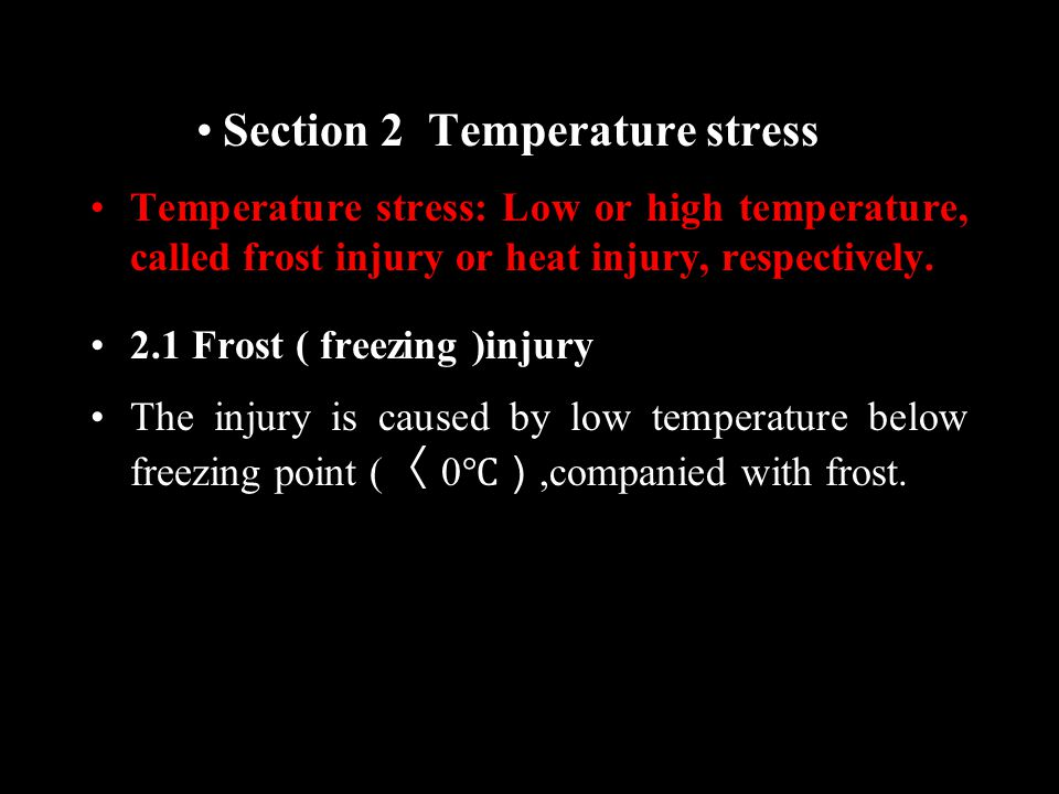 Section 2 Temperature stress Temperature stress: Low or high temperature, called frost injury or heat injury, respectively.