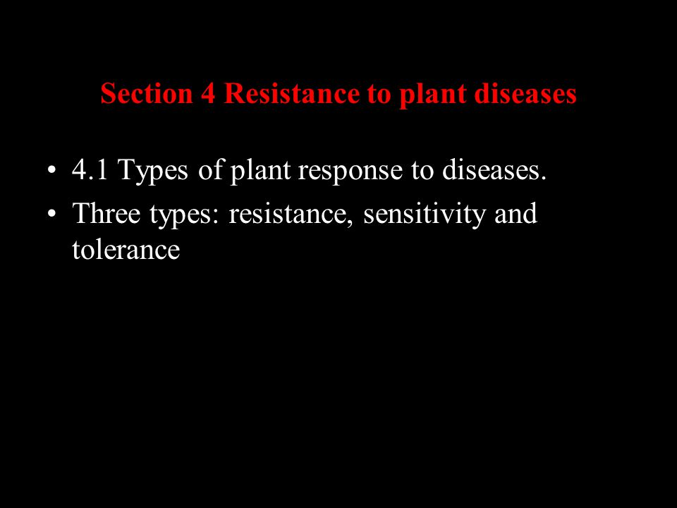 Section 4 Resistance to plant diseases 4.1 Types of plant response to diseases.