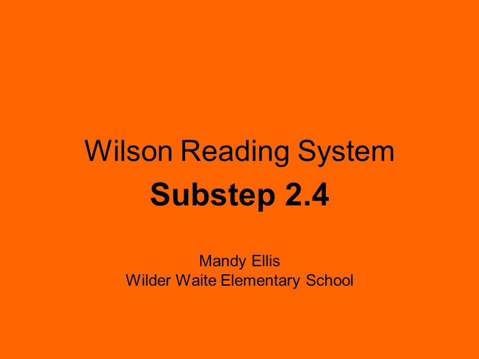 Wilson Reading System Substep 2.4 Mandy Ellis Wilder Waite Elementary School
