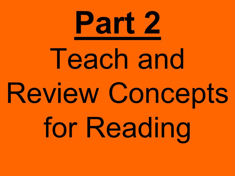 Part 2 Teach and Review Concepts for Reading
