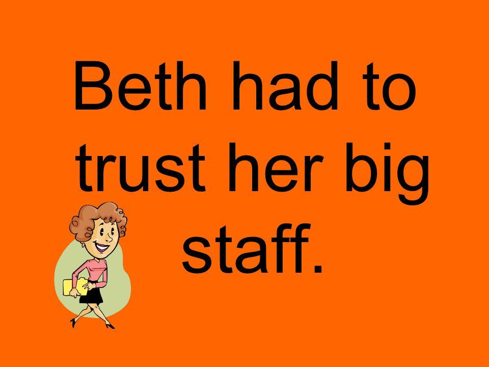 Beth had to trust her big staff.
