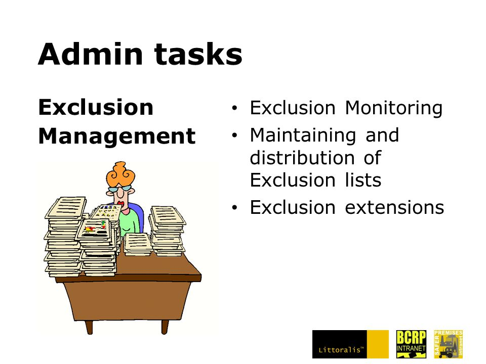 Admin tasks Exclusion Monitoring Maintaining and distribution of Exclusion lists Exclusion extensions Exclusion Management