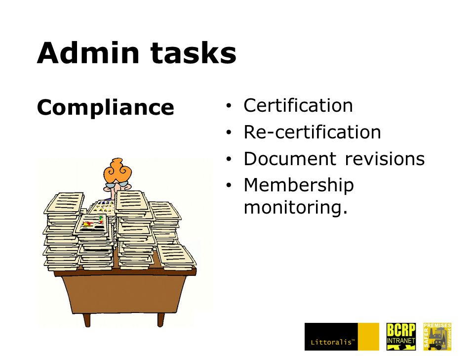 Admin tasks Certification Re-certification Document revisions Membership monitoring. Compliance