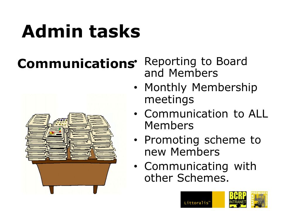 Admin tasks Reporting to Board and Members Monthly Membership meetings Communication to ALL Members Promoting scheme to new Members Communicating with other Schemes.