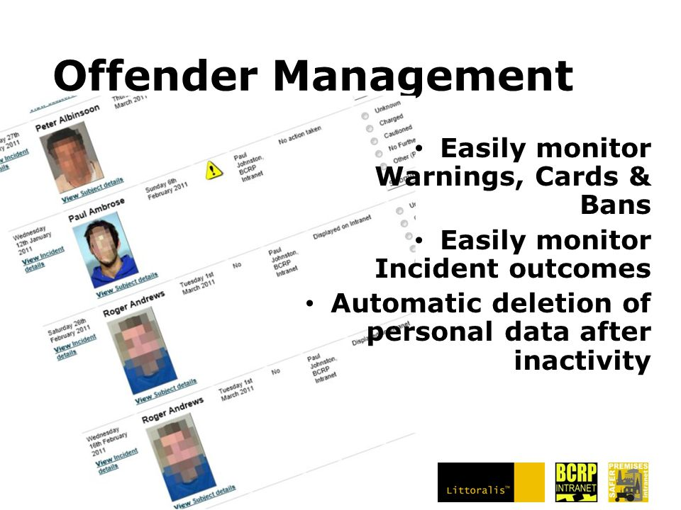 Offender Management Easily monitor Warnings, Cards & Bans Easily monitor Incident outcomes Automatic deletion of personal data after inactivity Automatic updating of Exclusion Lists