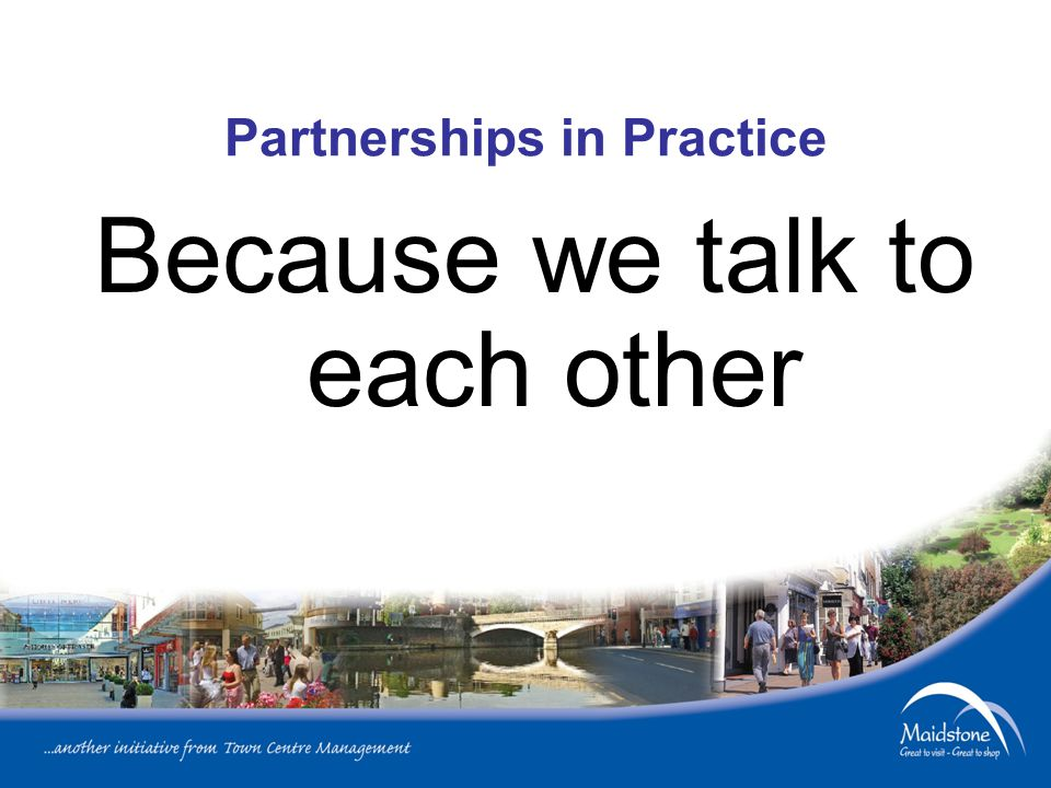 Partnerships in Practice Because we talk to each other