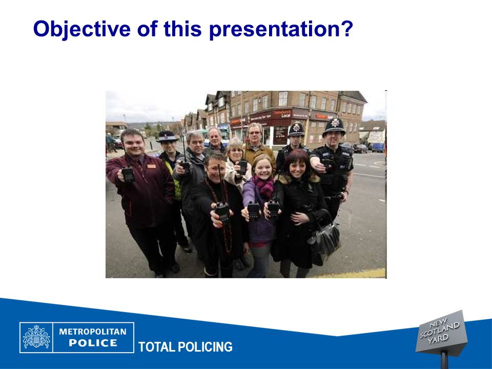 Objective of this presentation? TOTAL POLICING
