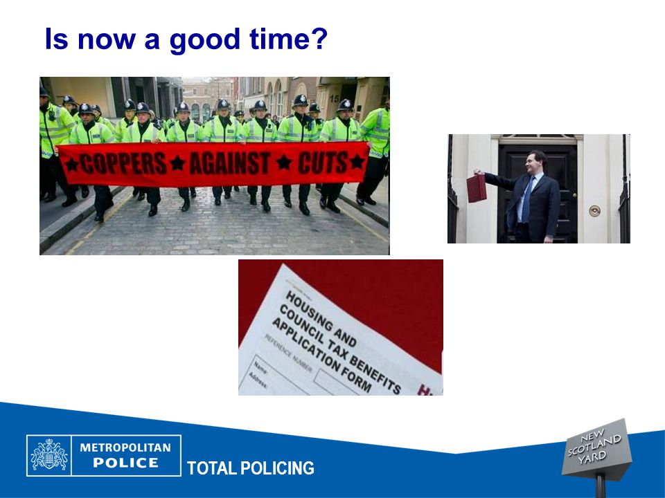 Is now a good time? TOTAL POLICING