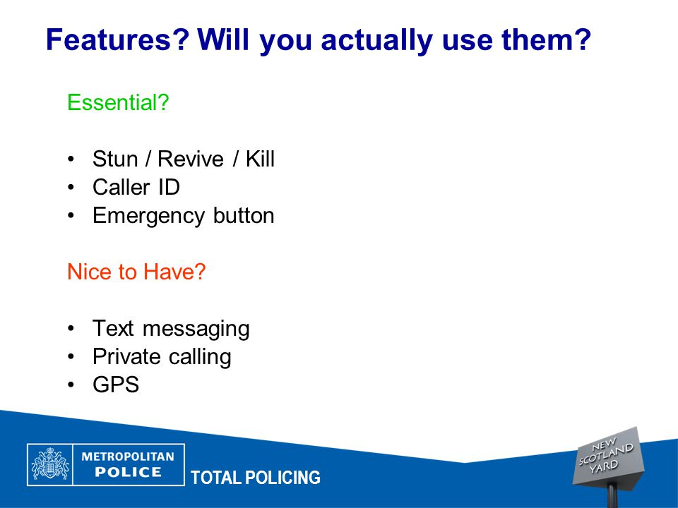 Features. Will you actually use them. TOTAL POLICING Essential.