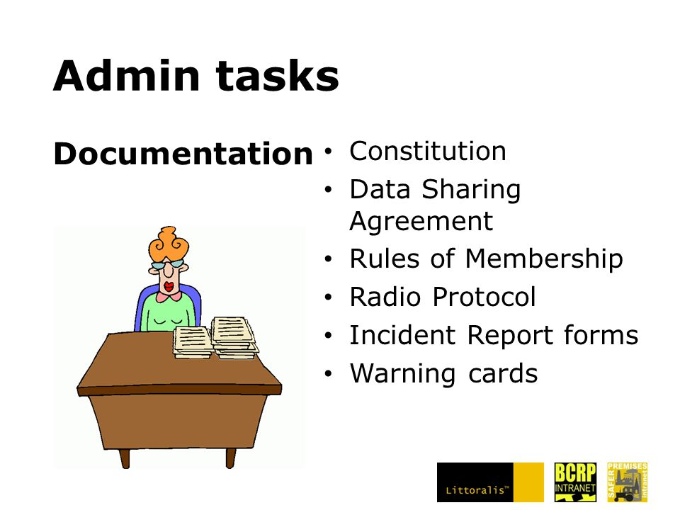 Admin tasks Constitution Data Sharing Agreement Rules of Membership Radio Protocol Incident Report forms Warning cards Documentation