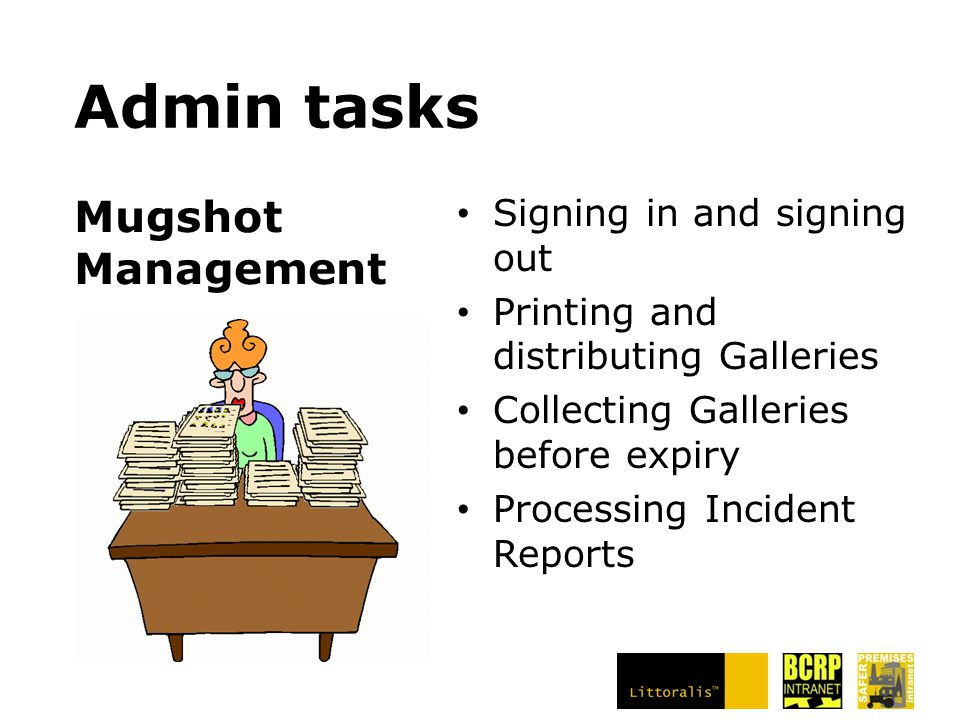 Admin tasks Signing in and signing out Printing and distributing Galleries Collecting Galleries before expiry Processing Incident Reports Mugshot Management