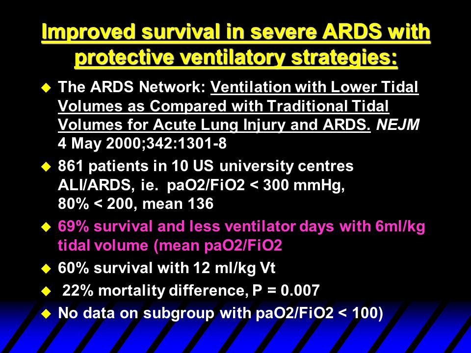 Improved survival in severe ARDS with protective ventilatory strategies: u Amato, Barbas, Medeiros et al : Effect of a Protective-Ventilation Strategy on Mortality in ARDS.