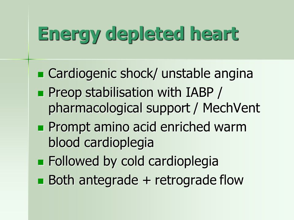 Energy depleted heart Cardiogenic shock/ unstable angina Cardiogenic shock/ unstable angina Preop stabilisation with IABP / pharmacological support /