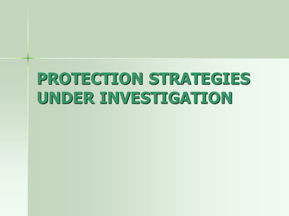 PROTECTION STRATEGIES UNDER INVESTIGATION