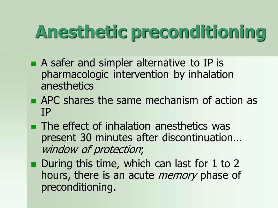 Anesthetic preconditioning A safer and simpler alternative to IP is pharmacologic intervention by inhalation anesthetics APC shares the same mechanism