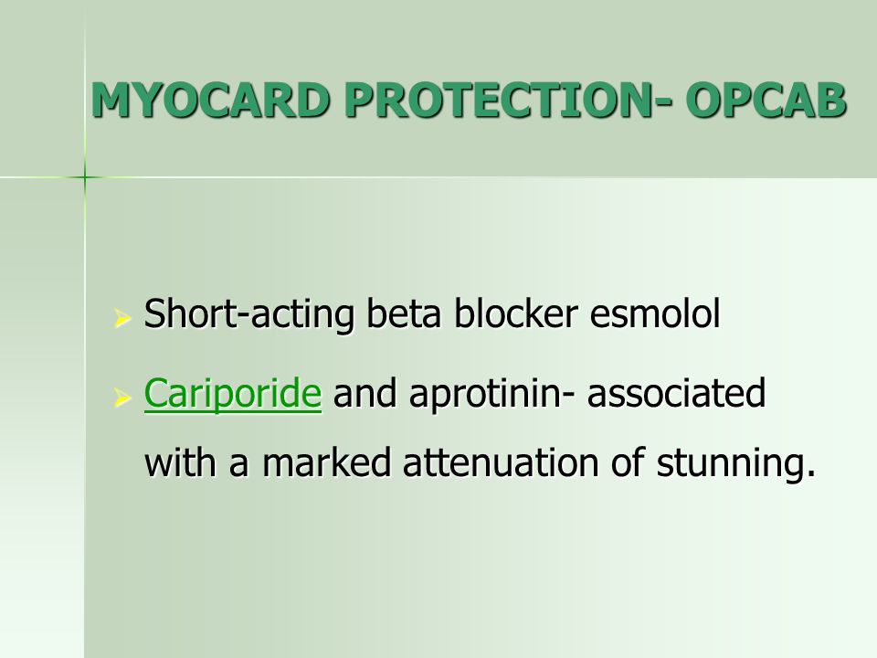 MYOCARD PROTECTION- OPCAB  Short-acting beta blocker esmolol  Cariporide and aprotinin- associated with a marked attenuation of stunning. Cariporide