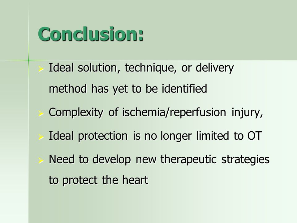 Conclusion:  Ideal solution, technique, or delivery method has yet to be identified  Complexity of ischemia/reperfusion injury,  Ideal protection i