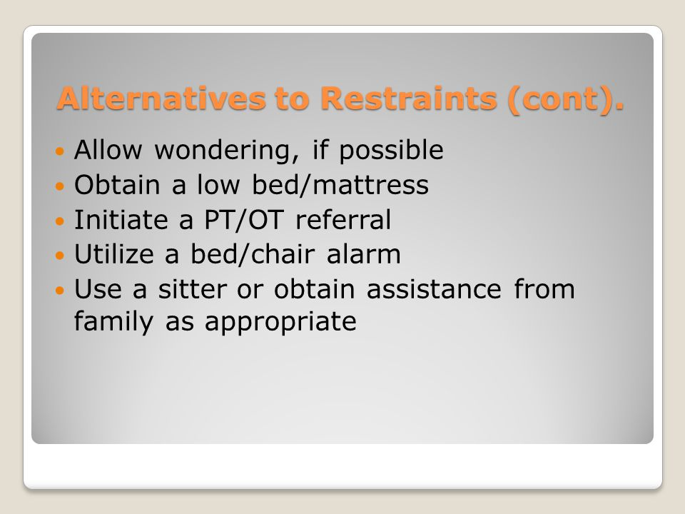 Alternatives to Restraints (cont).