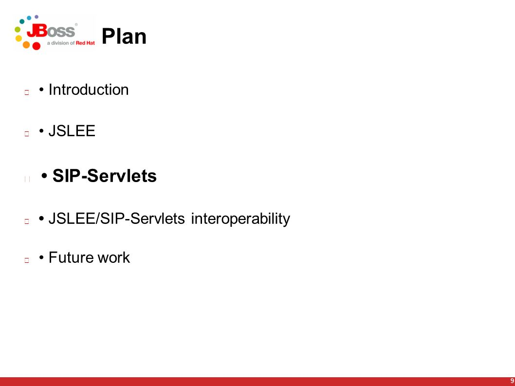 9 Plan Introduction JSLEE SIP-Servlets JSLEE/SIP-Servlets interoperability Future work