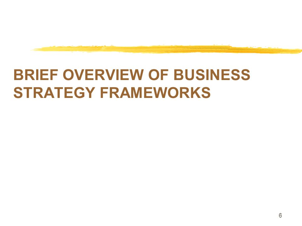 7 Business Strategy Frameworks zPorter's Generic Strategies Framework (and its variants) zHypercompetition and the New 7-S's framework (D'Aveni) zCo-opetition (Brandenburg and Nalebuff)