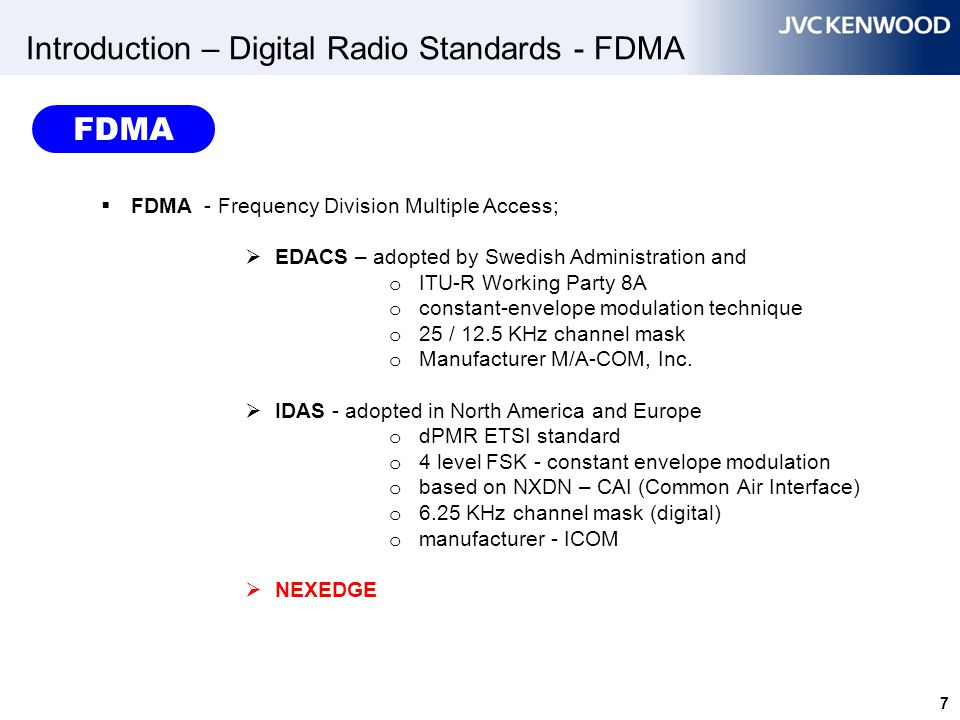 7 Introduction – Digital Radio Standards - FDMA  FDMA - Frequency Division Multiple Access;  EDACS – adopted by Swedish Administration and o ITU-R W