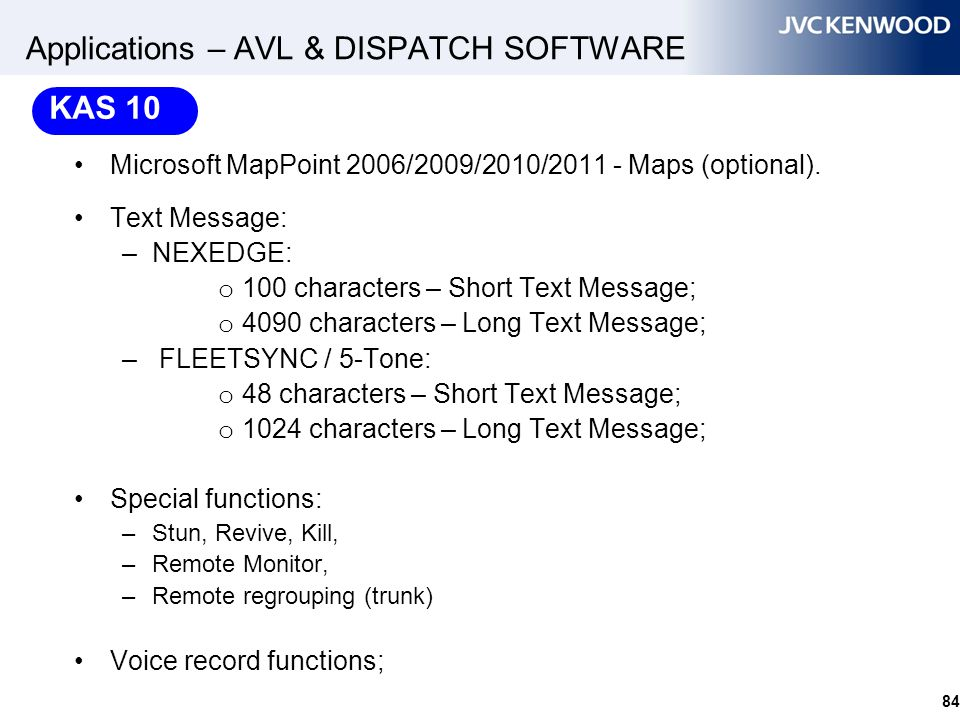 84 Applications – AVL & DISPATCH SOFTWARE Microsoft MapPoint 2006/2009/2010/2011 - Maps (optional). Text Message: –NEXEDGE: o 100 characters – Short T