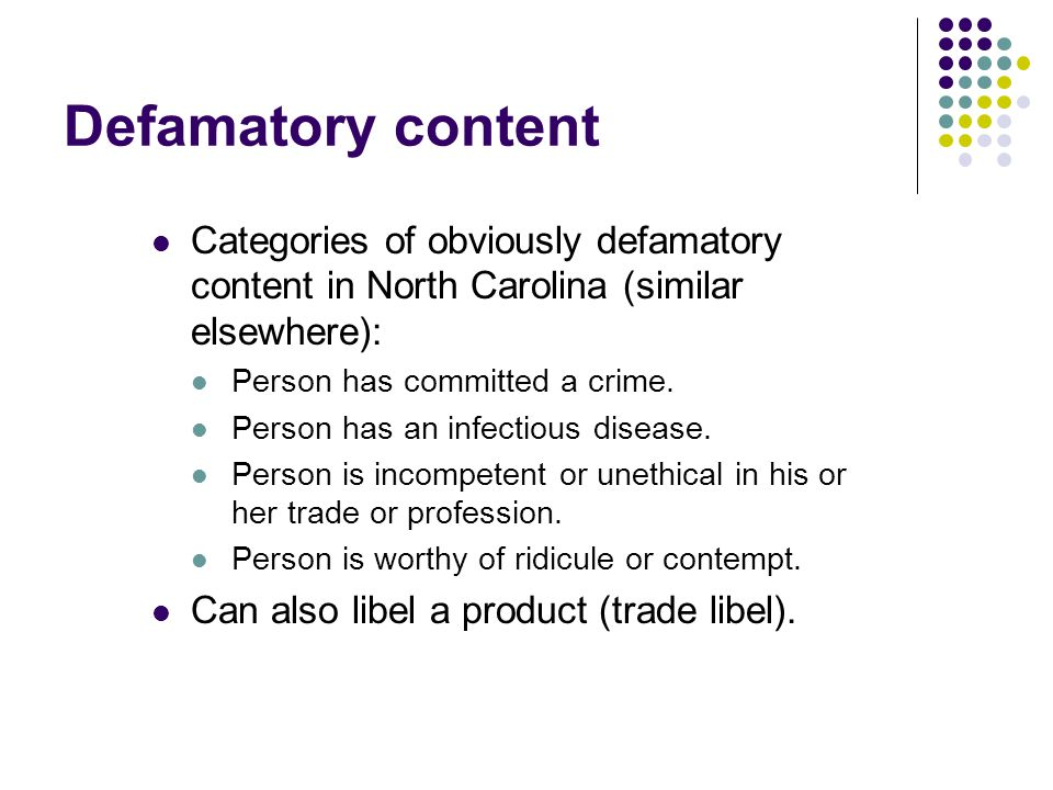 Defamatory content Categories of obviously defamatory content in North Carolina (similar elsewhere): Person has committed a crime.