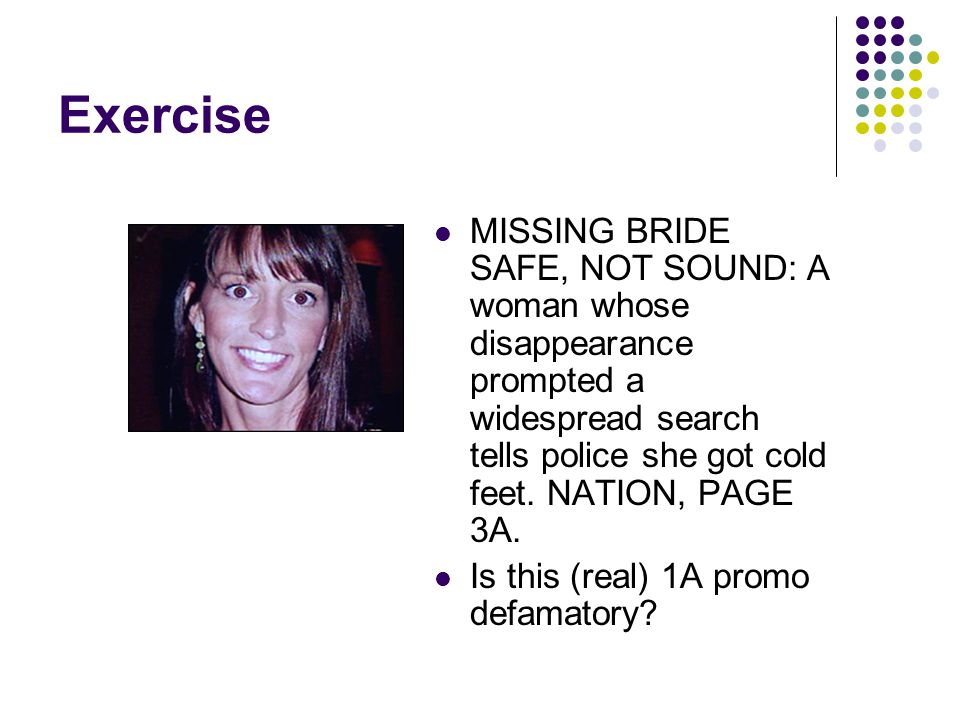 Exercise MISSING BRIDE SAFE, NOT SOUND: A woman whose disappearance prompted a widespread search tells police she got cold feet.