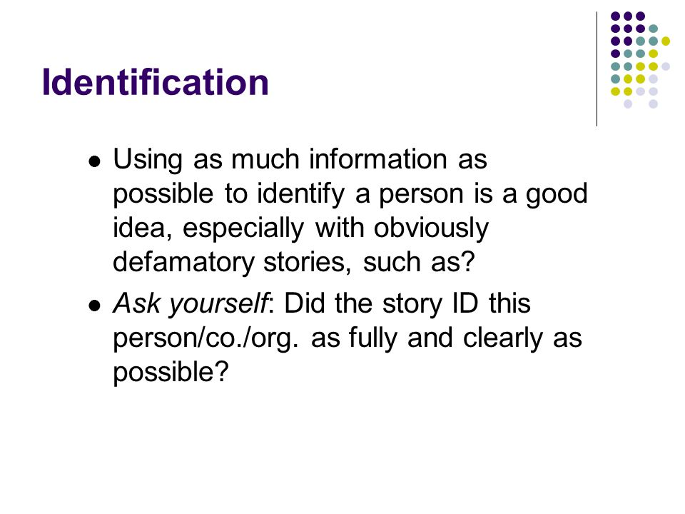Identification Using as much information as possible to identify a person is a good idea, especially with obviously defamatory stories, such as.