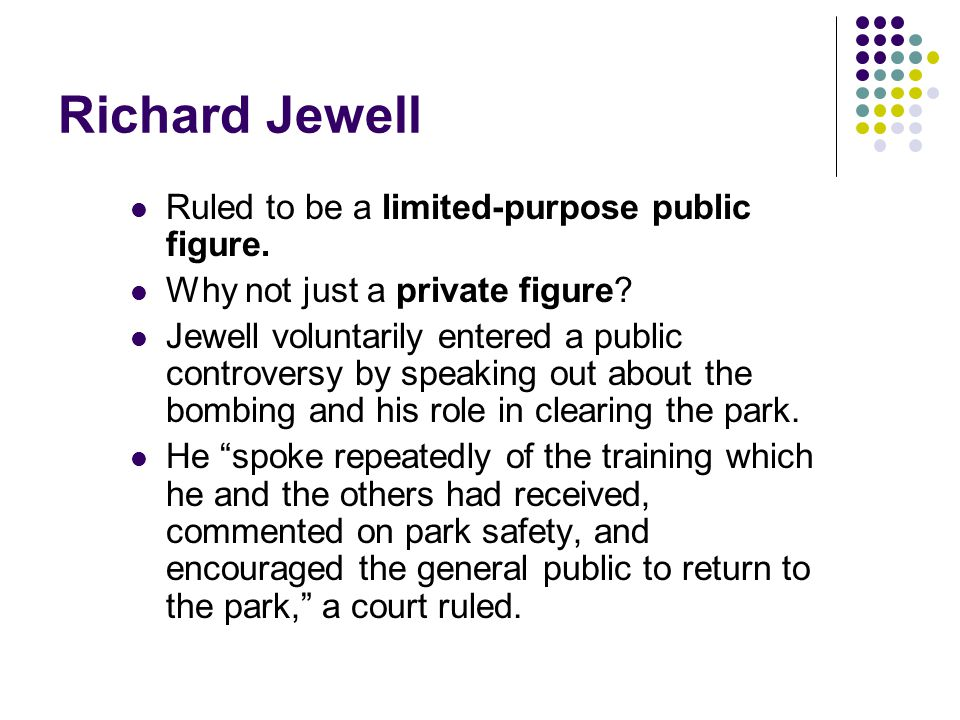 Richard Jewell Ruled to be a limited-purpose public figure.