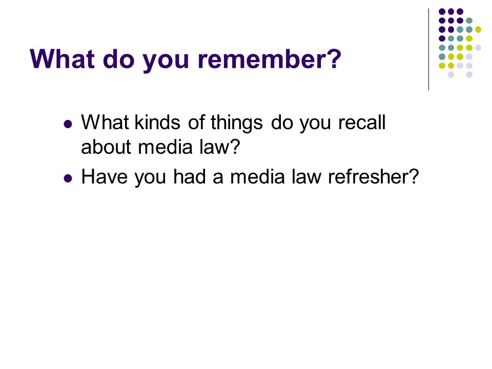 What do you remember. What kinds of things do you recall about media law.