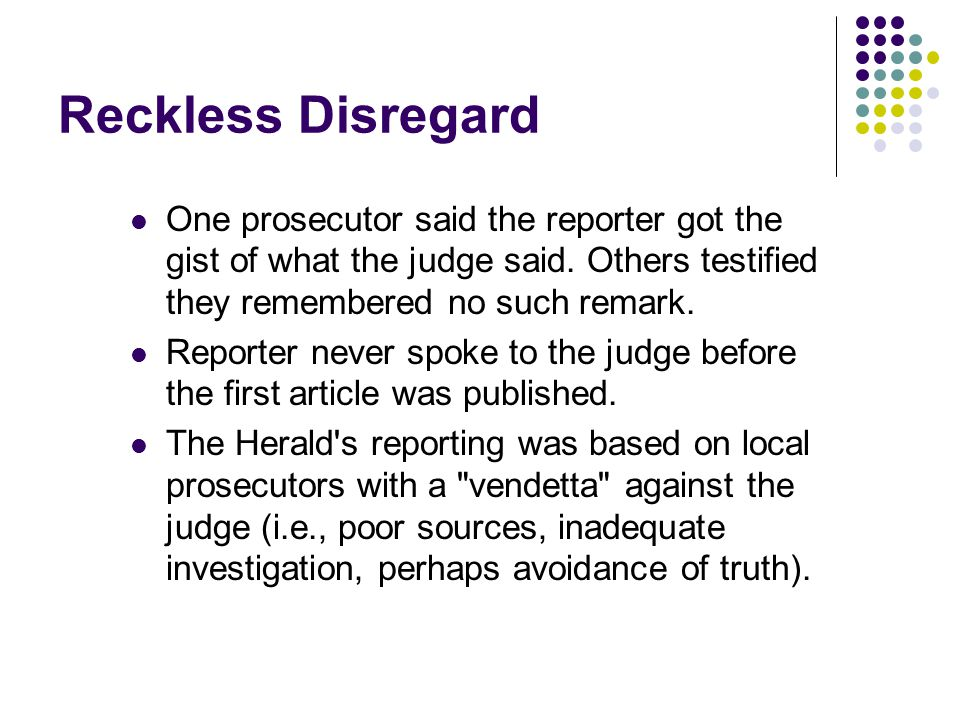 Reckless Disregard One prosecutor said the reporter got the gist of what the judge said.