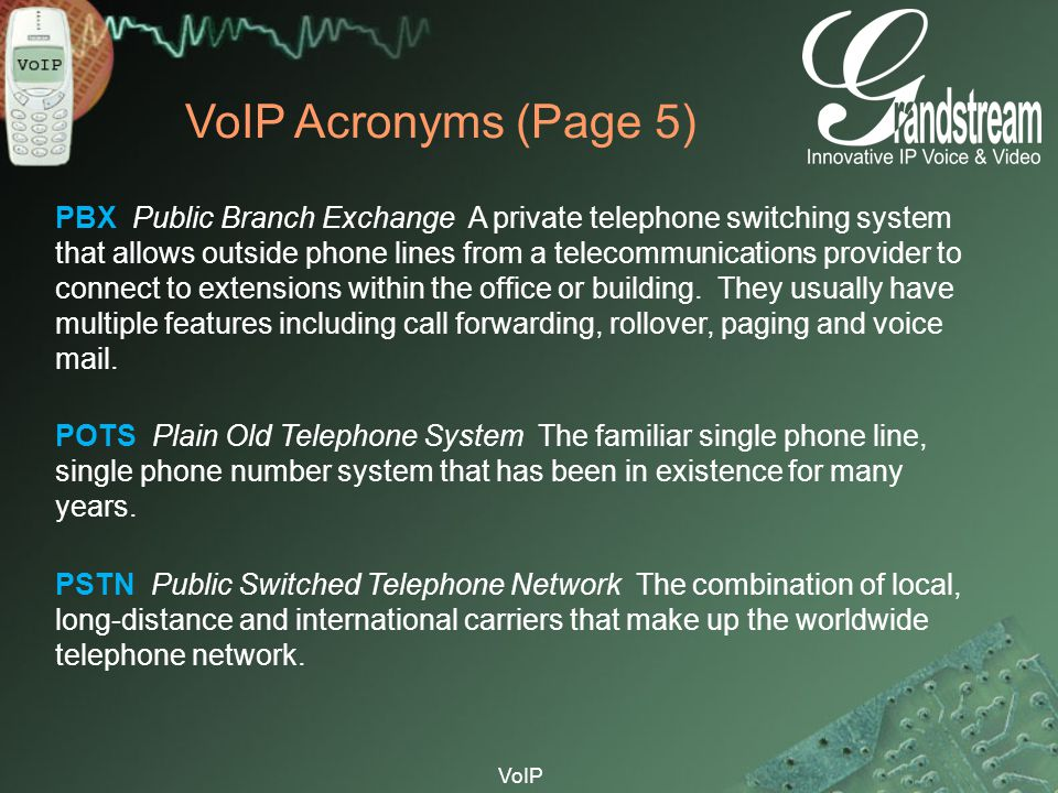 VoIP VoIP Acronyms (Page 5) PBX Public Branch Exchange A private telephone switching system that allows outside phone lines from a telecommunications