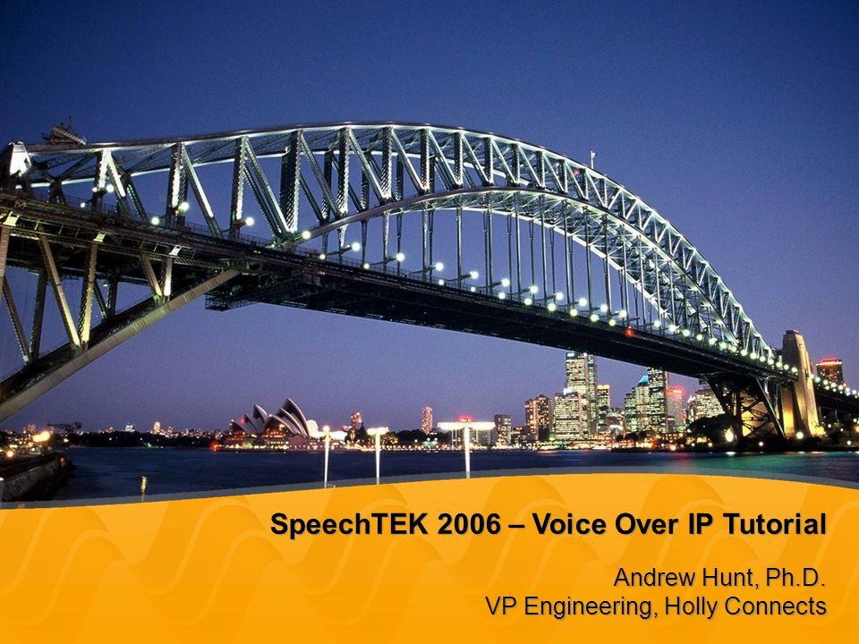 SpeechTEK 2006 – Voice Over IP Tutorial Andrew Hunt, Ph.D.