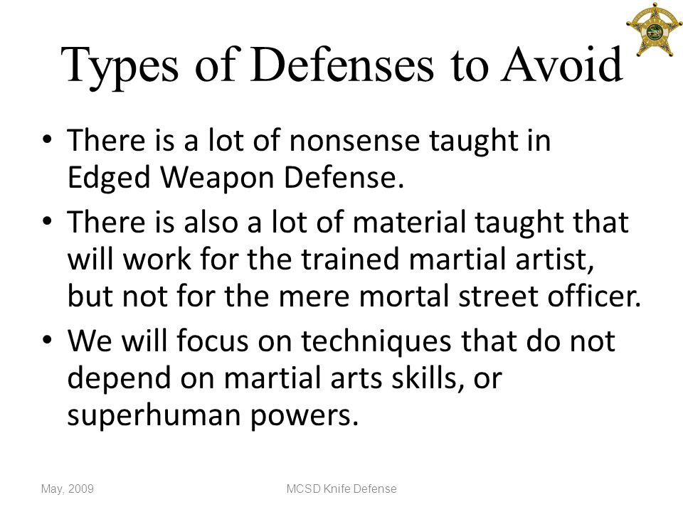 Types of Defenses to Avoid There is a lot of nonsense taught in Edged Weapon Defense.