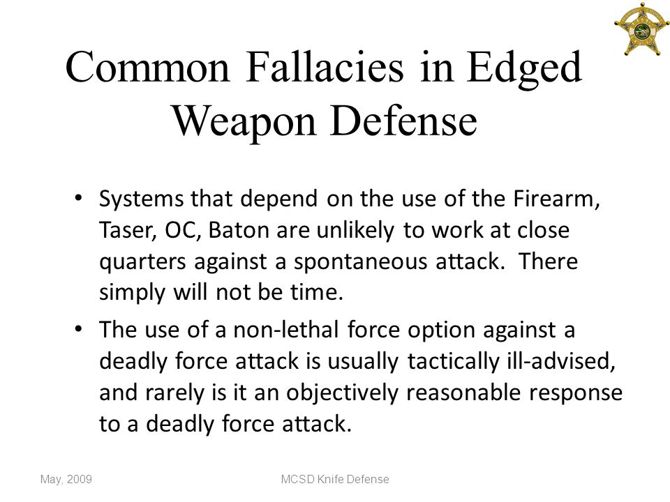 Common Fallacies in Edged Weapon Defense Systems that depend on the use of the Firearm, Taser, OC, Baton are unlikely to work at close quarters against a spontaneous attack.