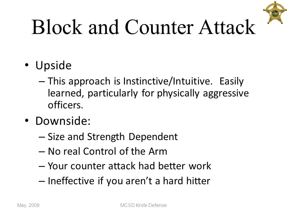 Block and Counter Attack Upside – This approach is Instinctive/Intuitive.