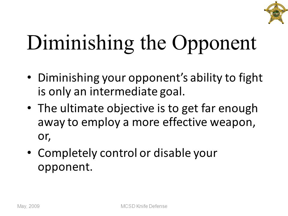 Diminishing the Opponent Diminishing your opponent's ability to fight is only an intermediate goal.