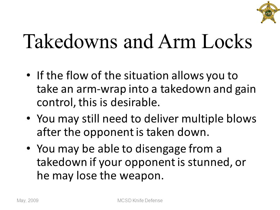 Takedowns and Arm Locks If the flow of the situation allows you to take an arm-wrap into a takedown and gain control, this is desirable.
