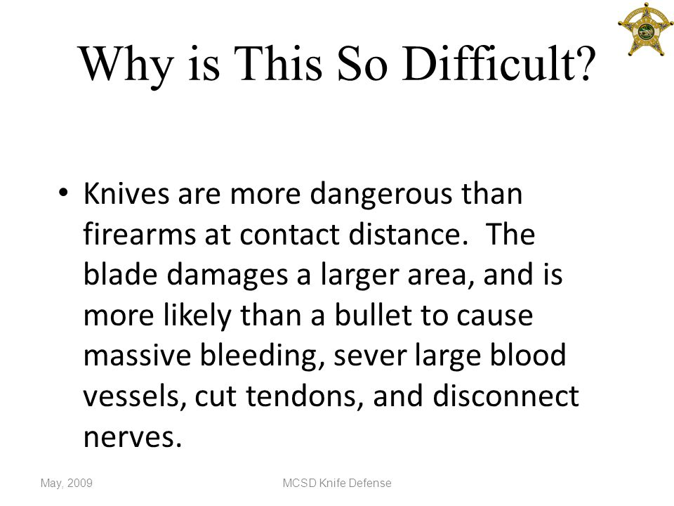 Why is This So Difficult.Knives are more dangerous than firearms at contact distance.