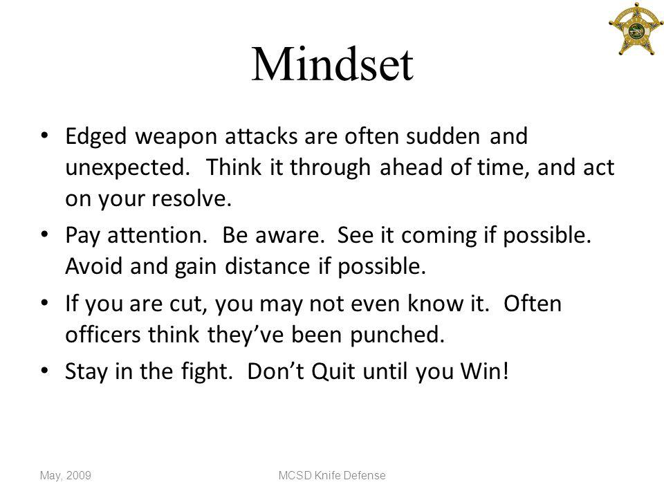 Mindset Edged weapon attacks are often sudden and unexpected.