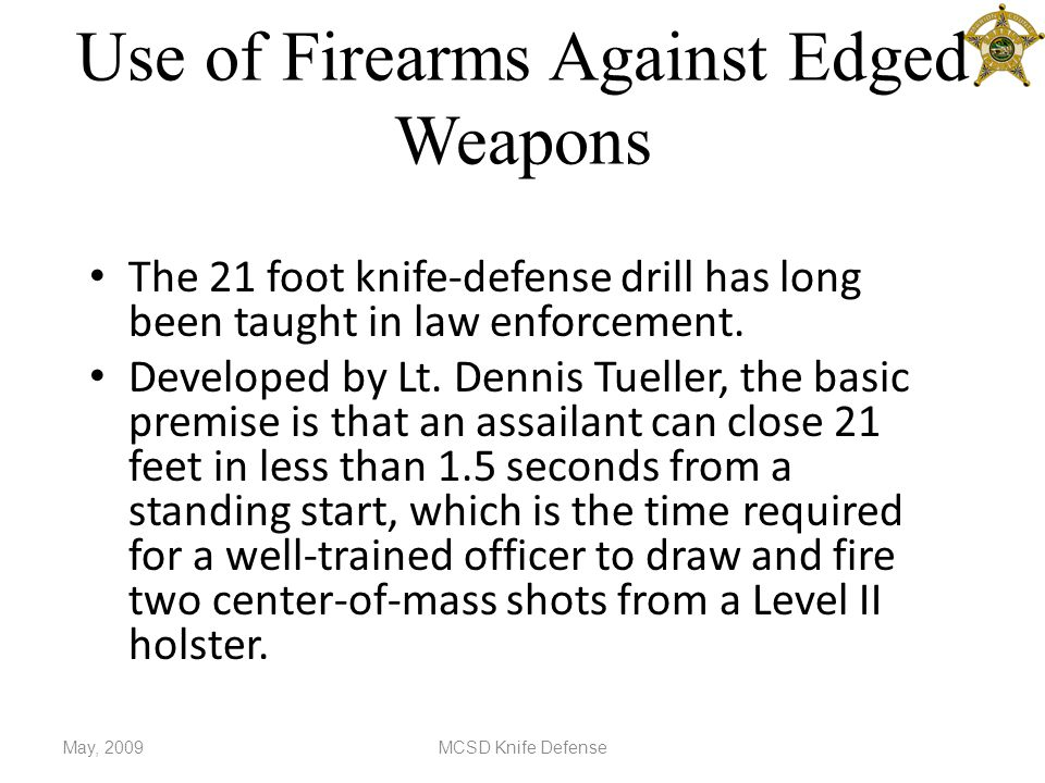 Use of Firearms Against Edged Weapons The 21 foot knife-defense drill has long been taught in law enforcement.