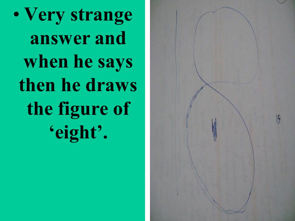 Very strange answer and when he says then he draws the figure of 'eight'.