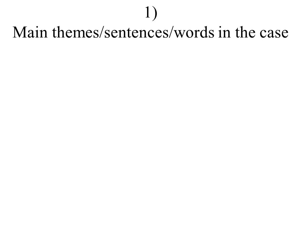 1) Main themes/sentences/words in the case