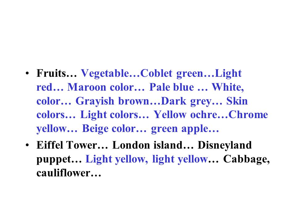 Fruits… Vegetable…Coblet green…Light red… Maroon color… Pale blue … White, color… Grayish brown…Dark grey… Skin colors… Light colors… Yellow ochre…Chrome yellow… Beige color… green apple… Eiffel Tower… London island… Disneyland puppet… Light yellow, light yellow… Cabbage, cauliflower…